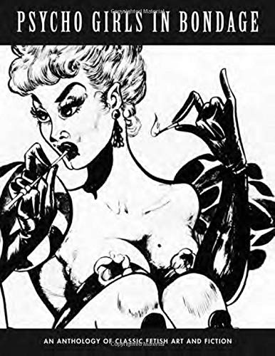 Psycho Girls In Bondage: Classic Fetish Art and Fiction (Klaw Klassix Volume 1)