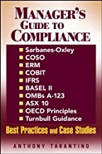 Manager's Guide to Compliance: Sarbanes-Oxley, COSO, ERM, COBIT, IFRS, BASEL II, OMB's A-123, ASX 10, OECD Principles, Turnbull Guidance, Best Practices and Case Studies