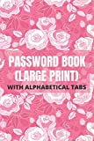 Password Book Large Print With Alphabetical Tabs: For Seniors and Vision Impaired, Safekeep Your Passwords Offline, Rose Design