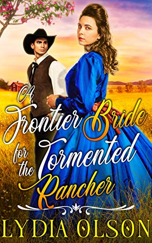 A Frontier Bride for the Tormented Rancher: A Western Historical Romance Book by [Lydia Olson]