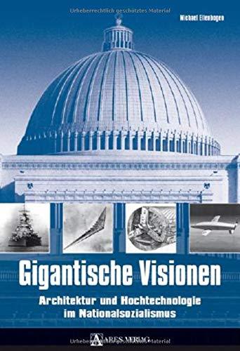 Gigantische Visionen: Architektur und Hochtechnologie im Nationalsozialismus
