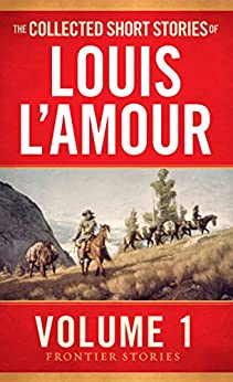 The Collected Short Stories of Louis L'Amour, Volume 1: Frontier Stories by [Louis L'Amour]