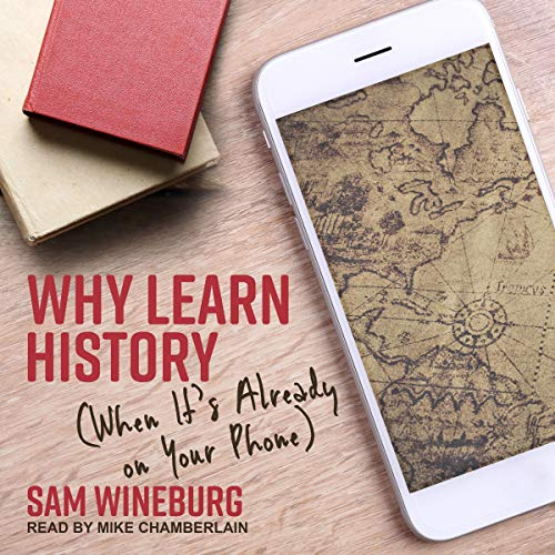Why Learn History (When It's Already on Your Phone) cover art