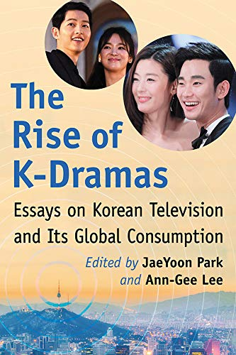 The Rise of K-Dramas: Essays on Korean Television and Its Global Consumption