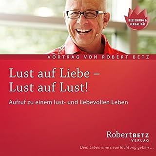 Lust auf Liebe, Lust auf Lust                   Autor:                                                                                                                                 Robert Betz                               Sprecher:                                                                                                                                 Robert Betz                      Spieldauer: 1 Std. und 3 Min.     70 Bewertungen     Gesamt 4,6