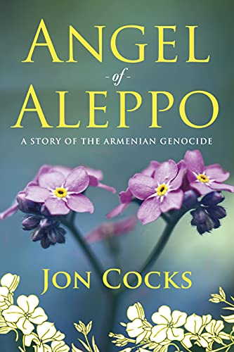 Angel of Aleppo: A Story of the Armenian Genocide by [Jon Cocks]