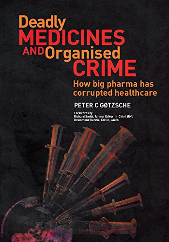 Deadly Medicines and Organised Crime: How Big Pharma Has Corrupted Healthcare (English Edition)