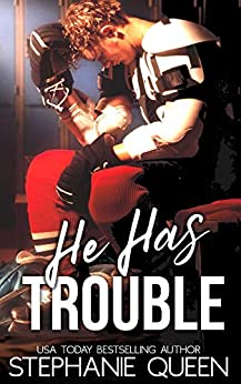 He Has Trouble: A Bad Boy Second Chance Romance (Boston Brawlers Hockey Romance Book 1) by [Stephanie Queen]