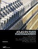 Atlas Du Paris Haussmannien - La Ville En Héritage Du Second Empire À Nos Jours