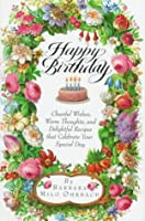 Happy Birthday: Cheerful Wishes, Warm Thoughts, and Delightful Recipes That Celebrate Your Speci al Day