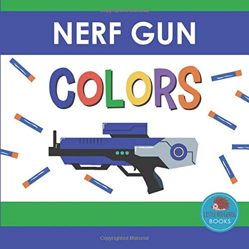 Nerf Gun Colors: First Picture Book for Babies, Toddlers and Children (Little Hedgehog Color Books, Band 3)