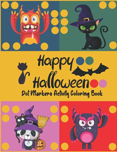 Happy Halloween Dot Markers Activity Coloring Book: Do A Dot And Celebrate With Pumpkins, Witches, Ghosts, Trick or Treaters, for Halloween Party For Creative Toddlers