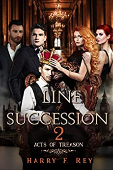 The Line of Succession 2: Acts of Treason by [Harry F. Rey]