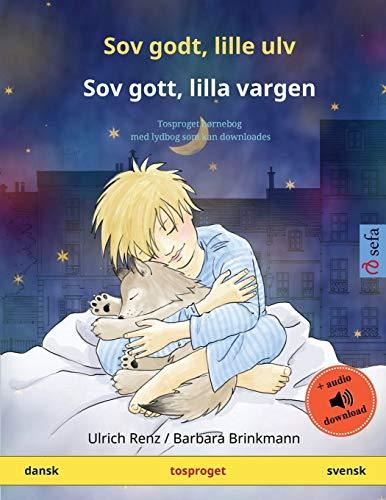 Sov godt, lille ulv – Sov gott, lilla vargen (dansk – svensk): Tosproget børnebog med lydbog som kan downloades (Sefa Billedbøger På to Sprog)