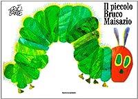 Eric Carle - Italian: Il piccolo bruco maisazio (Libri per ragazzi Mondadori)