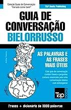 Guia de Conversação Português-Bielorrusso e vocabulário temático 3000 palavras