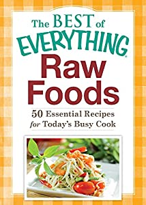 Raw foods 50 essential recipes for todays busy cook the best of raw foods 50 essential recipes for todays busy cook the best of everything by adams m ebook forumfinder Gallery