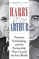 Harry and Arthur: Truman, Vandenberg, and the Partnership That Created the Free World by Lawrence J. Haas(2016-04-01)
