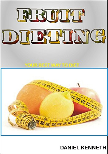 Fruit Dieting: Did you know that eating of fruits can help you diet and loss weight? (English Edition)