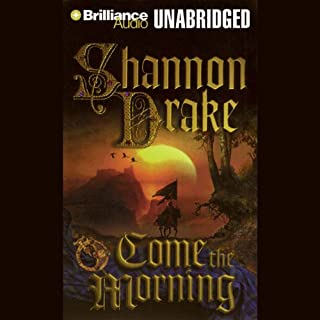 Come the Morning                   By:                                                                                                                                 Shannon Drake                               Narrated by:                                                                                                                                 Sandra Burr                      Length: 13 hrs and 33 mins     171 ratings     Overall 3.7