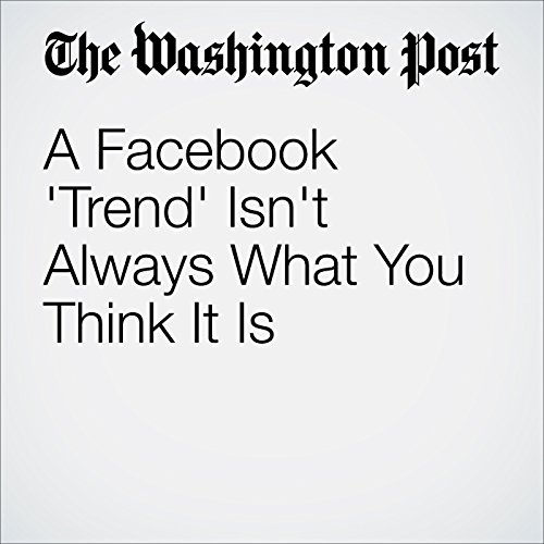 A Facebook 'Trend' Isn't Always What You Think It Is cover art