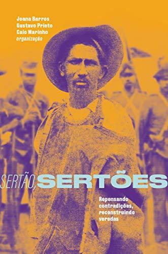 Sertão, Sertões: Repensando Contradições, Reconstruindo Veredas