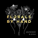 Florals By Hand: How to Draw and Design Modern Floral Projects - Alli Koch