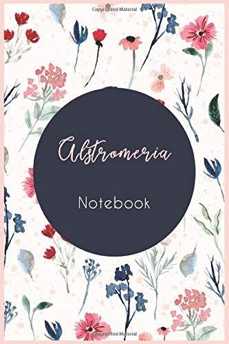 Alstromeria notebook : notebook journal flower, an original idea for gift: Alstromeria flower notebook