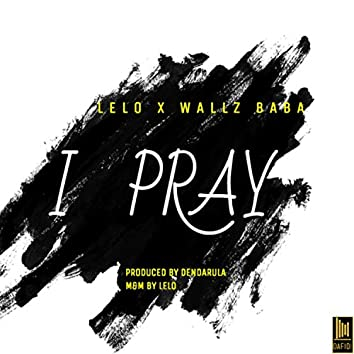 I Pray (feat. Wallz Baba)