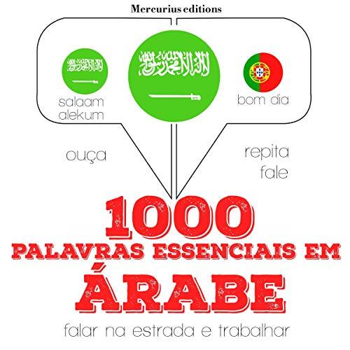 1000 palavras essenciais em árabe     Ouça. Repita. Fale.              De :                                                                                                                                 J. M. Gardner                               Lu par :                                                                                                                                 Iana Serena,                                                                                        Imène                      Durée : 2 h et 18 min     Pas de notations     Global 0,0