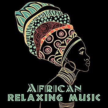 African Relaxing Music: Ethnic Drums, Spiritual Journey & Sacral Dance, Tribal Meditation, Shamanic Relaxation