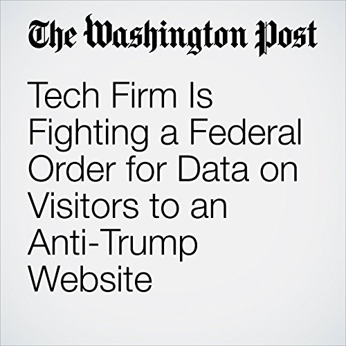 Tech Firm Is Fighting a Federal Order for Data on Visitors to an Anti-Trump Website copertina