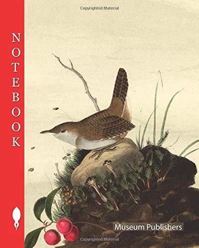 Notebook: Wood Wren - Arbutus, Uva ursi, Wren, Troglodytes americanus, Strawberry Tree, Bearberry, 1856, John James Audubon (Pick up your pen and write, Band 10154)