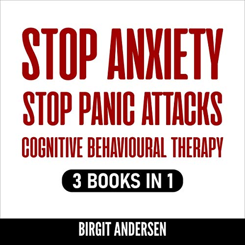 Stop Anxiety, Stop Panic Attacks, Cognitive Behavioural Therapy  By  cover art