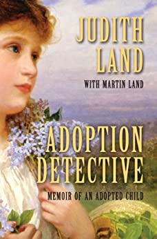 Adoption Detective: Memoir of an Adopted Child by [Judith Land, Martin Land]