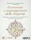 Economia e management delle imprese. Strategie e strumenti per la competitività e la gest...