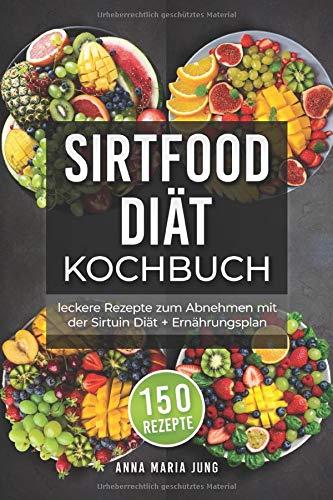Sirtfood Diät Kochbuch: leckere Rezepte zum Abnehmen mit der Sirtuin Diät + Ernährungsplan