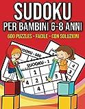 Sudoku per Bambini 6-8 anni: 600 Puzzle di Sudoku, Facile e con soluzioni - Il grande libro dei giochi e passatempi