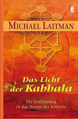 Das Licht der Kabbalah: Die Einführung in das Wesen der Kabbala