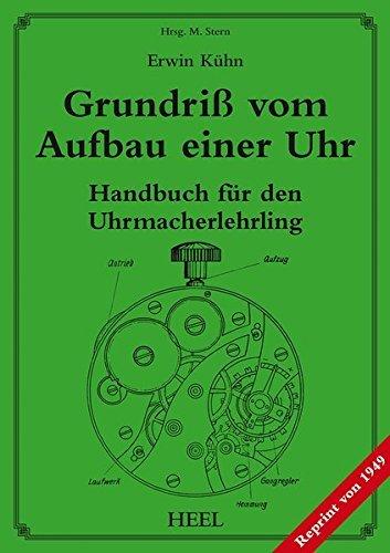 Grundriß vom Aufbau einer Uhr: Handbuch für den Uhrmacherlehrling (2013-09-30)