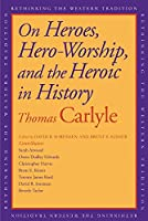 On Heroes, Hero-Worship, and the Heroic in History (Rethinking the Western Tradition)