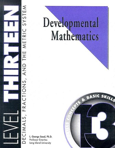 Developmental Mathematics Student Workbook, Level 13. Decimals, Fractions, and the Metric System: Concepts and Basic Ski