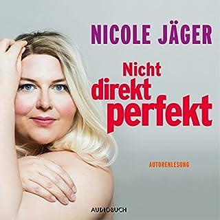 Nicht direkt perfekt                   Autor:                                                                                                                                 Nicole Jäger                               Sprecher:                                                                                                                                 Nicole Jäger                      Spieldauer: 6 Std. und 36 Min.     174 Bewertungen     Gesamt 4,5