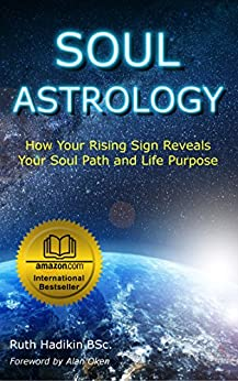 Soul Astrology: How Your Rising Sign Reveals Your Soul Path and Life Purpose by [Ruth Hadikin, Alan Oken]
