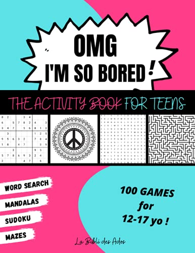 OMG I'm So Bored ! The Activity Book for Teens: 100 Games for 12-17 years...