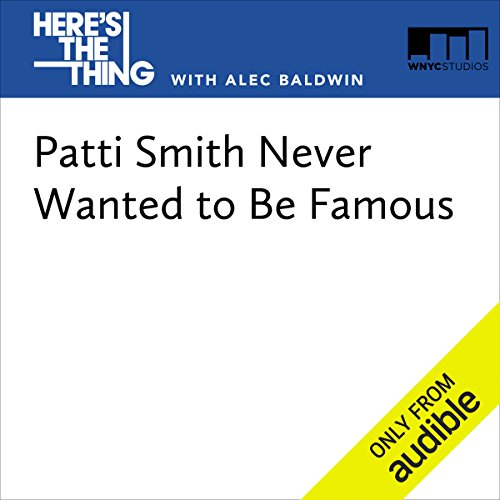Patti Smith Never Wanted to Be Famous audiobook cover art