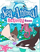 Sea Animal Activity Book: The Perfect Book for Never-Bored Kids. A Funny Workbook with Word Search, Rewriting Dots Exercises, Word to Picture Matching, Spelling and Writing Games For Learning and More! Amazing Gift for Kids and Toddles