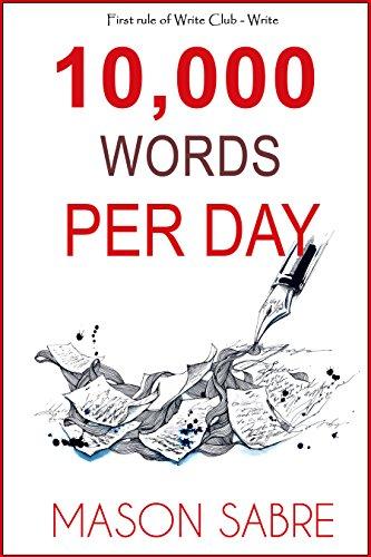 10,000 Words per Day (Write Club Book 1) by [Mason Sabre]