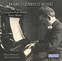 Marco Enrico Bossi: Complete Four-Hands Piano Works by Paola Borganti