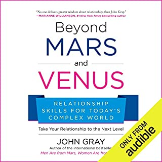 Beyond Mars and Venus     Relationship Skills for Today's Complex World              Written by:                                                                                                                                 John Gray                               Narrated by:                                                                                                                                 John Gray                      Length: 9 hrs and 44 mins     1 rating     Overall 1.0